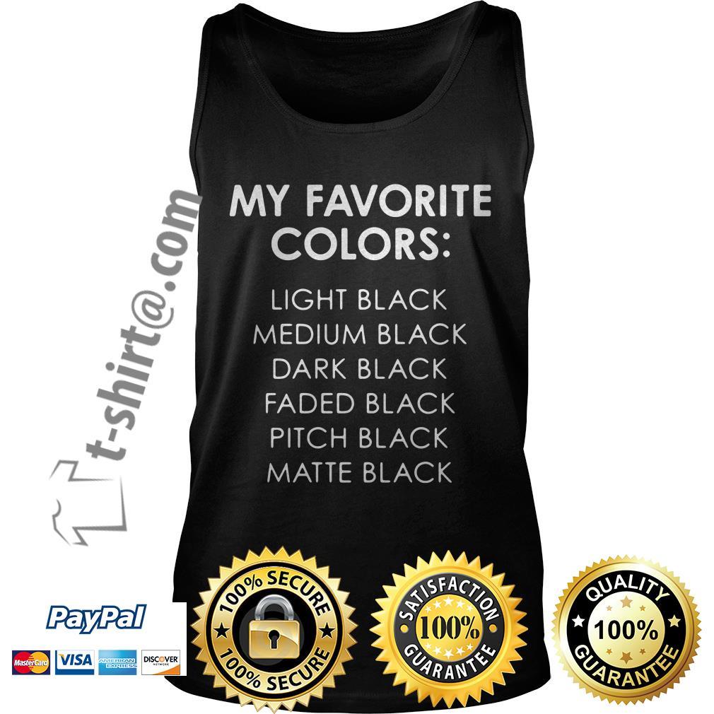 My favorite colors light black medium black dark black faded black pitch black Tank top
