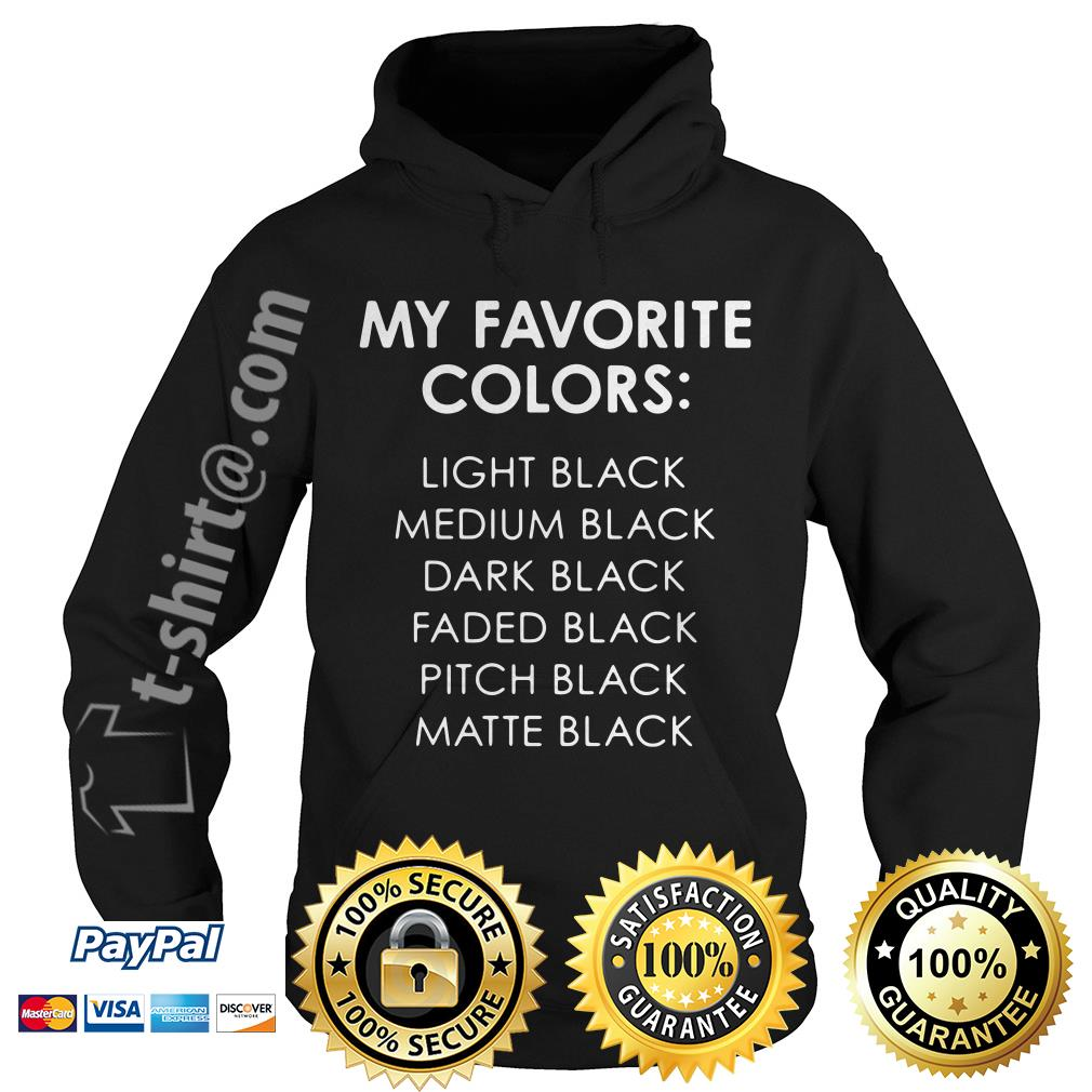 My favorite colors light black medium black dark black faded black pitch black Hoodie