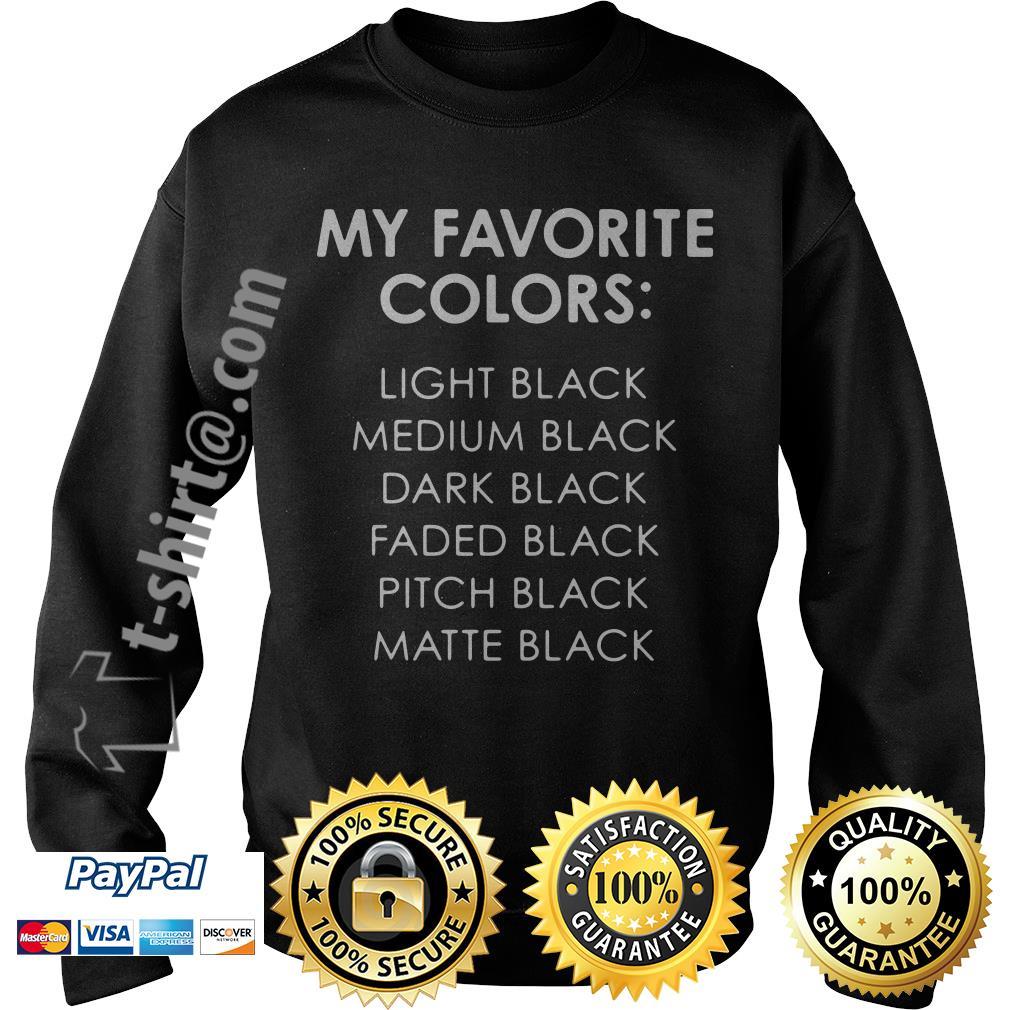 My favorite colors light black medium black dark black faded black pitch black Sweater