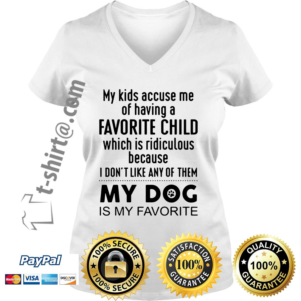 My kids accuse me of having a favorite child which is ridiculous my dog is my favorite V-neck T-shirt