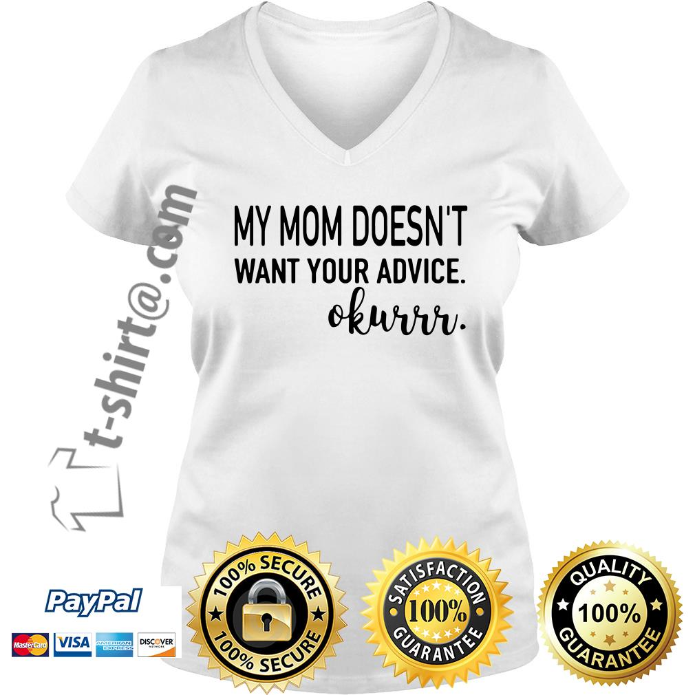My mom doesn't want your advice okurrr V-neck T-shirt