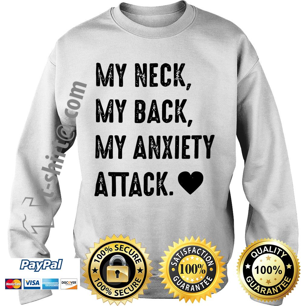 My neck my back my anxiety attack Sweater