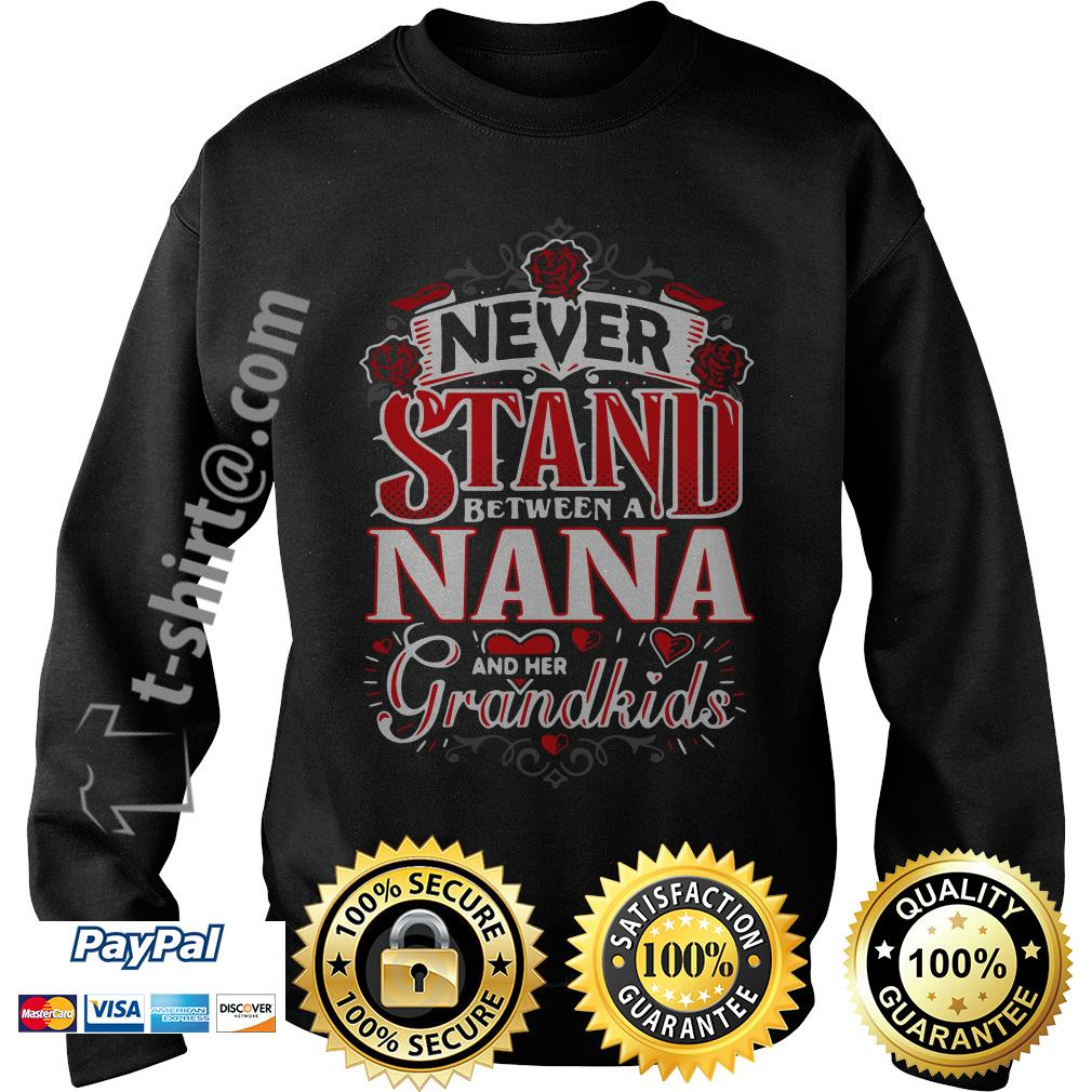 Never stand between a Nana and her grandkids shirtNever stand between a Nana and her grandkids Sweater
