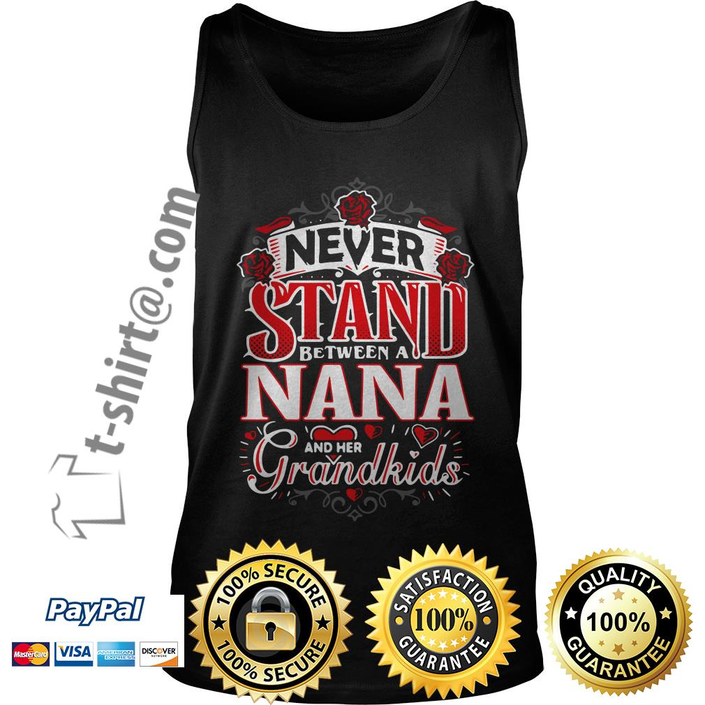 Never stand between a Nana and her grandkids shirtNever stand between a Nana and her grandkids Tank top