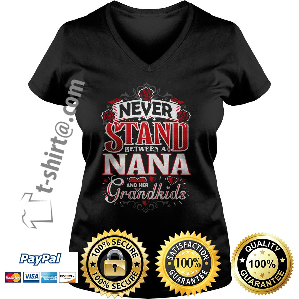 Never stand between a Nana and her grandkids shirtNever stand between a Nana and her grandkids V-neck T-shirt