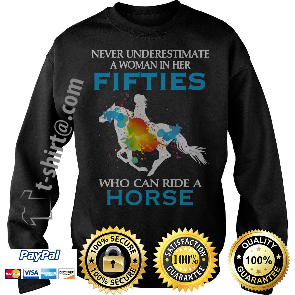 Never underestimate a woman in her fifties who can ride a horse Sweater