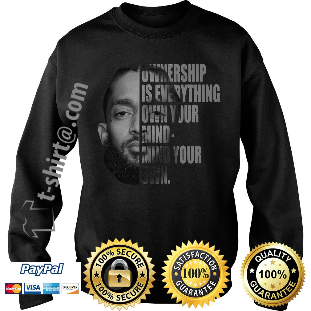 Nipsey Hussle ownership is everything own your mind-mind your own Sweater