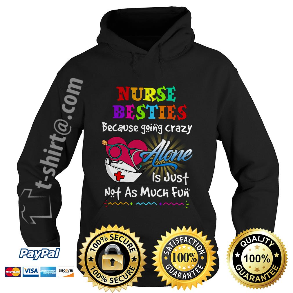 Nurse besties because going to crazy alone is just not as much fun Hoodie
