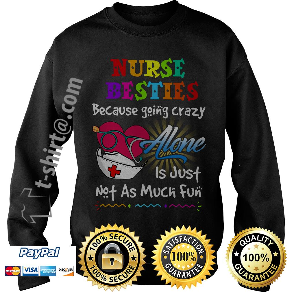 Nurse besties because going to crazy alone is just not as much fun Sweater
