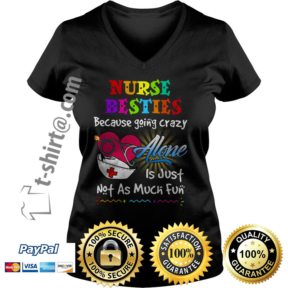 Nurse besties because going to crazy alone is just not as much fun V-neck T-shirt