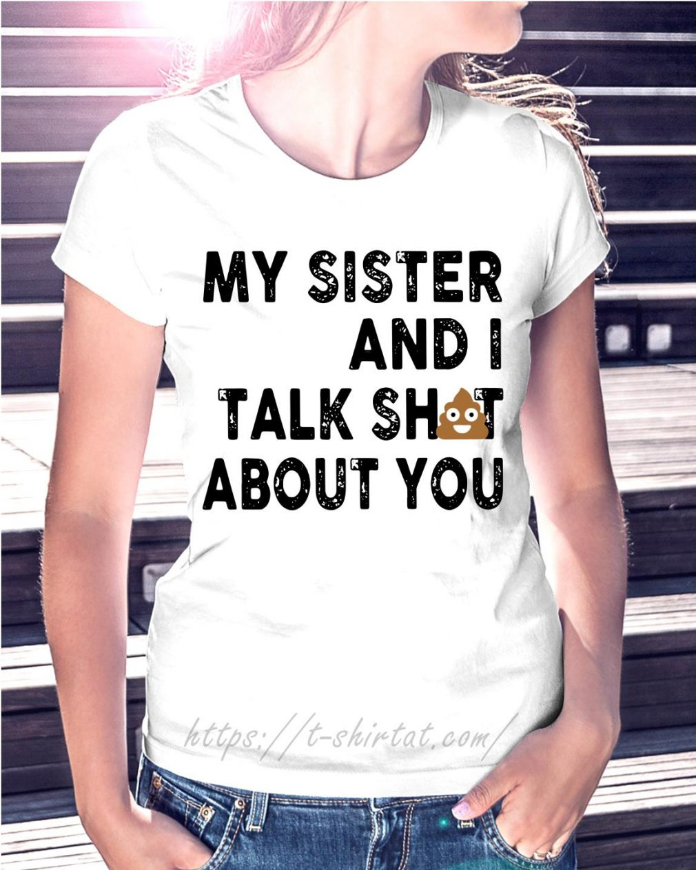 Official my sister and I talk shit about you