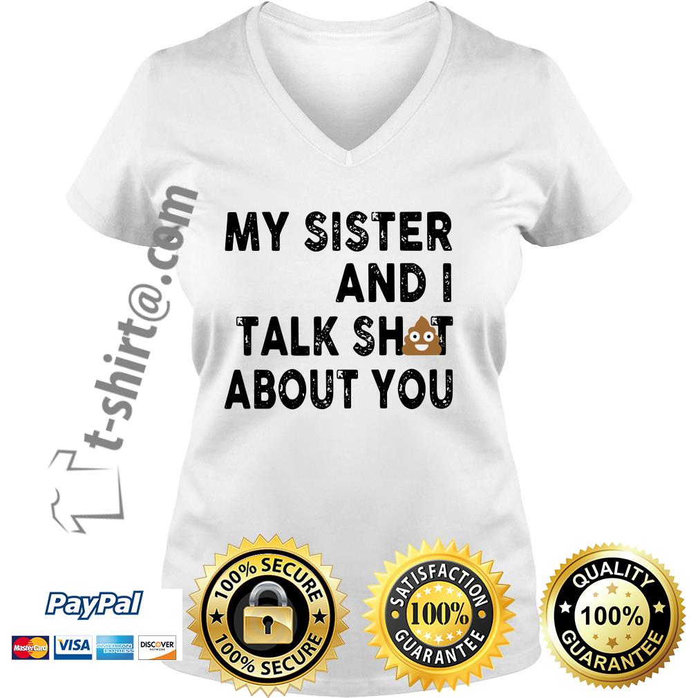 Official my sister and I talk shit about you V-neck T-shirt