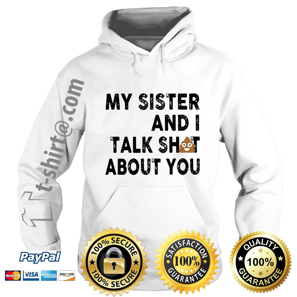Official my sister and I talk shit about you Hoodie