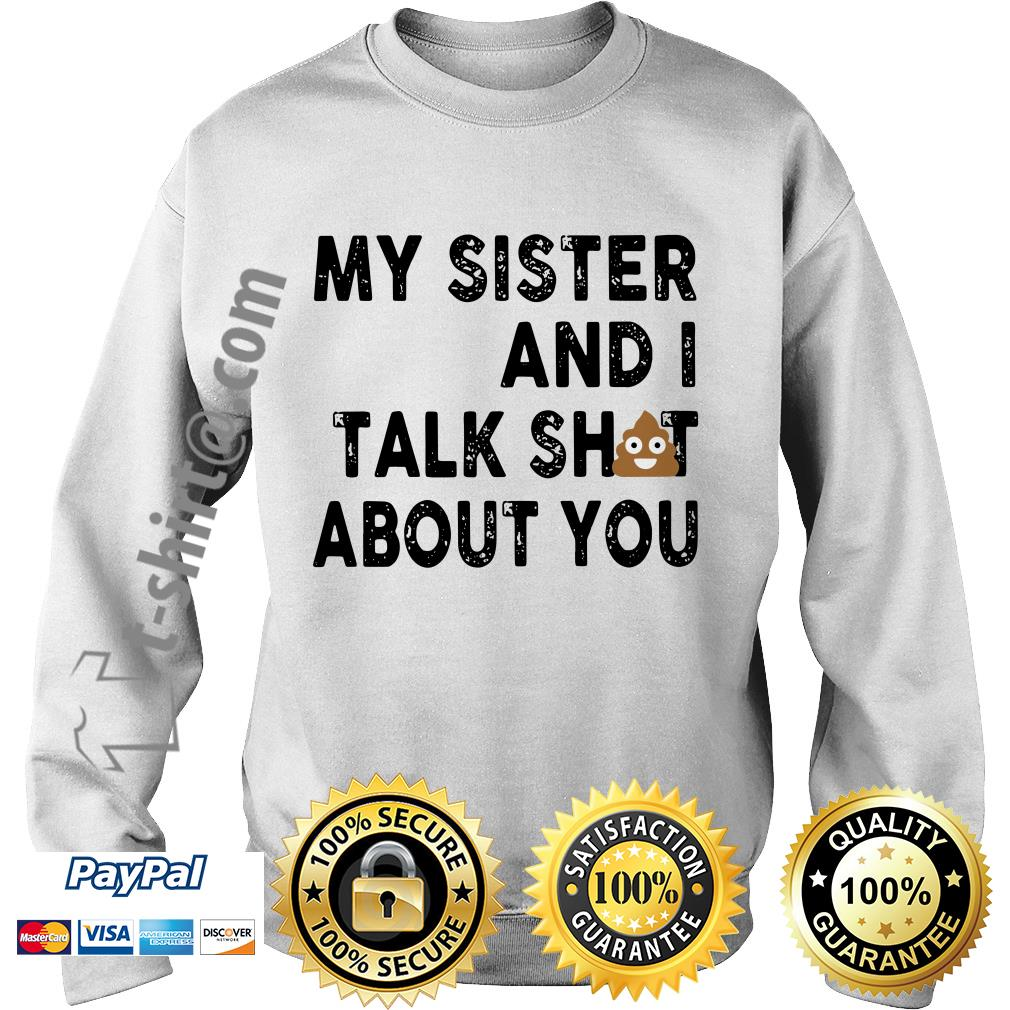 Official my sister and I talk shit about you Sweater