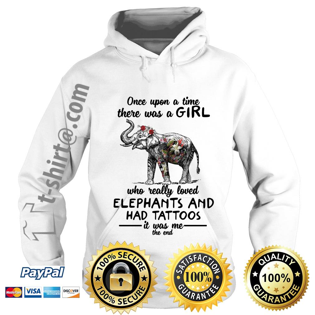 Once upon a time there was a girl who really loved elephants and had tattoos Hoodie