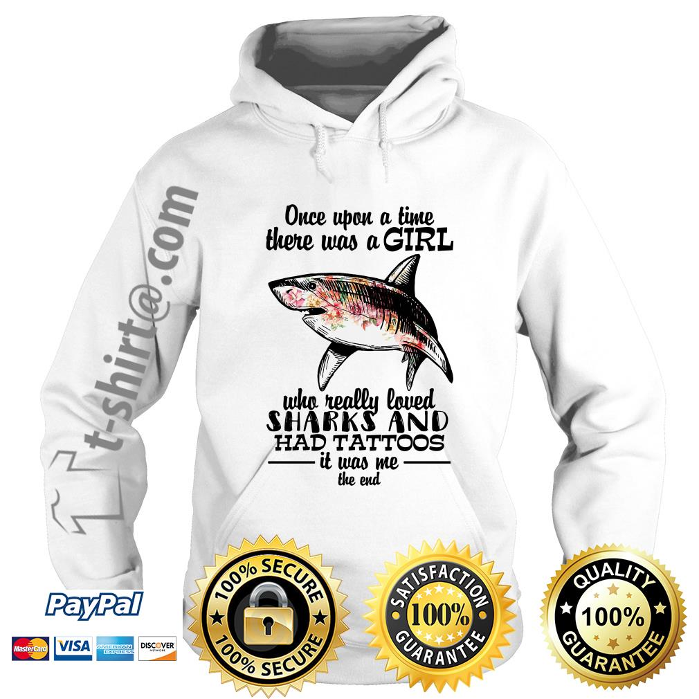 Once upon a time there was a girl who really loved sharks and had tattoos it was me the end Hoodie