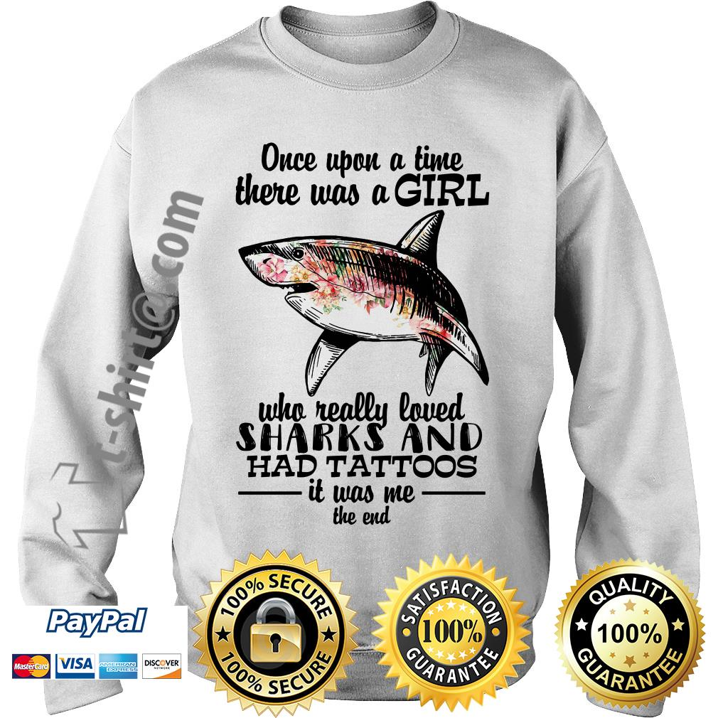 Once upon a time there was a girl who really loved sharks and had tattoos it was me the end Sweater