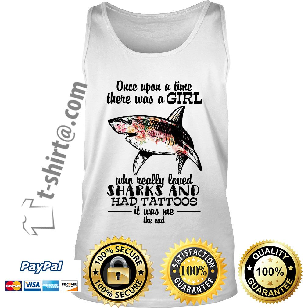 Once upon a time there was a girl who really loved sharks and had tattoos it was me the end Tank top