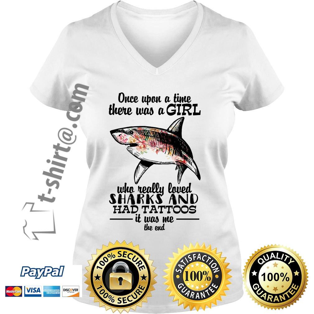 Once upon a time there was a girl who really loved sharks and had tattoos it was me the end V-neck T-shirt