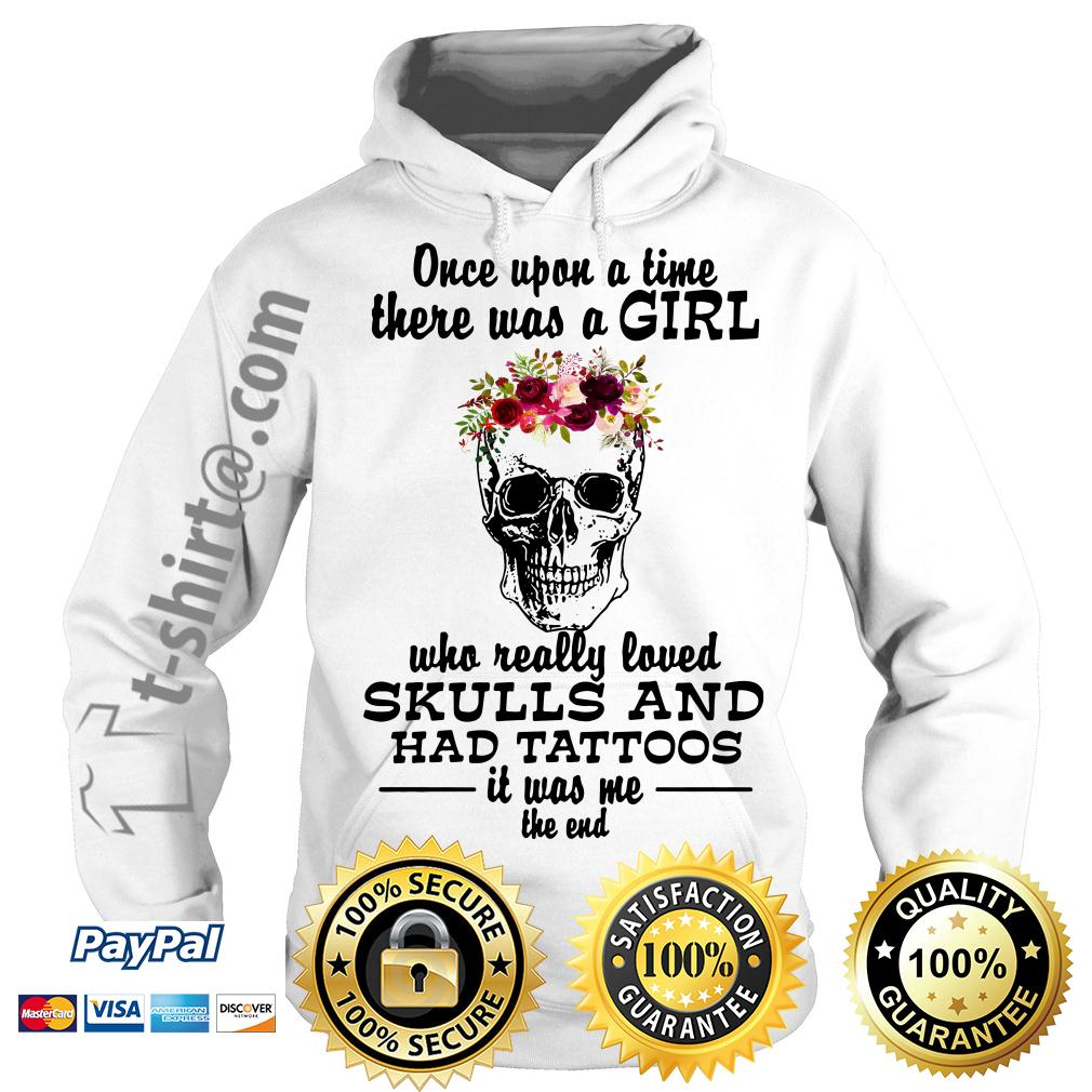 Once upon a time there was a girl who really loved skulls and had tattoos it was me Hoodie