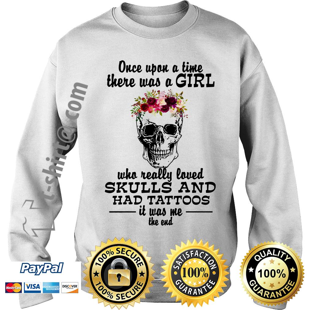 Once upon a time there was a girl who really loved skulls and had tattoos it was me Sweater