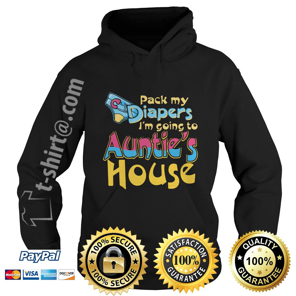 Pack my diapers I'm going to Auntie's house Hoodie