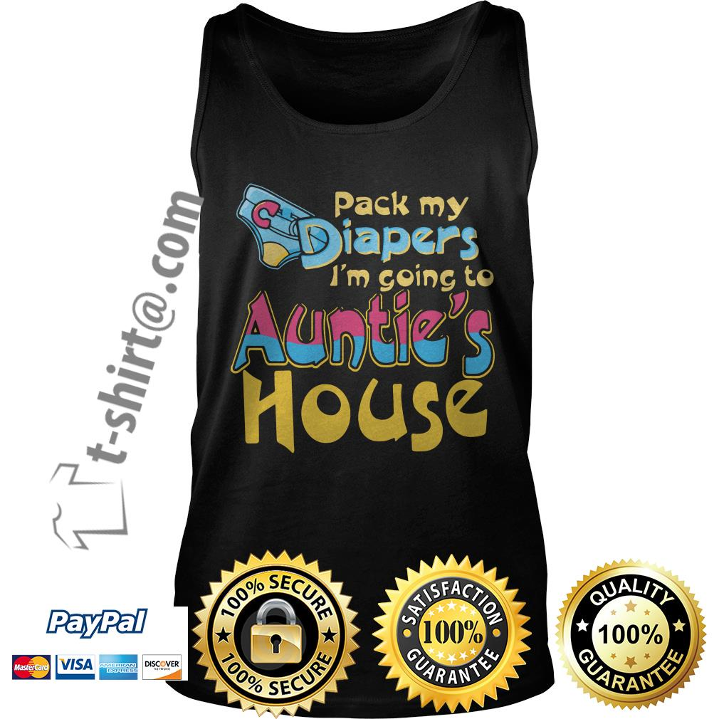 Pack my diapers I'm going to Auntie's house Tank top