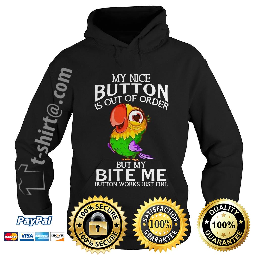 Parrot my nice button is out of order but my bite me button works just fine Hoodie