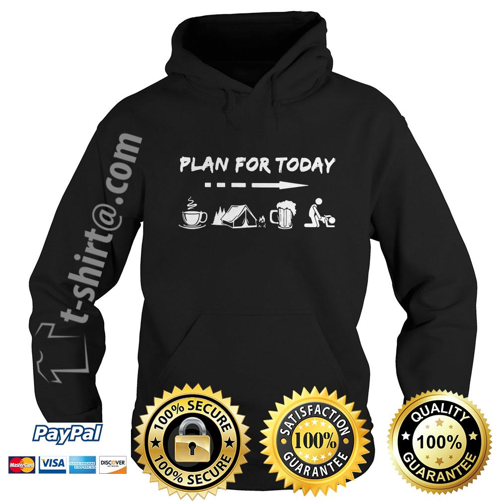 Plan for today I like coffee camping beer and sex Hoodie