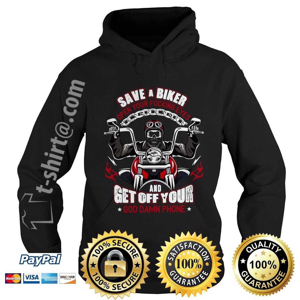 Save a biker open your fucking eyes and get off your God damn phone Harley Davidson motorcycle Hoodie