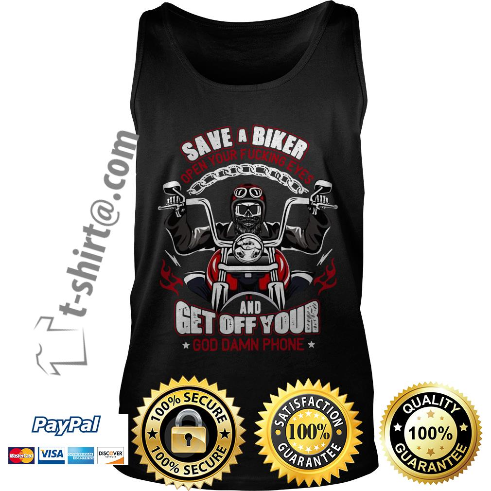 Save a biker open your fucking eyes and get off your God damn phone Harley Davidson motorcycle Tank top