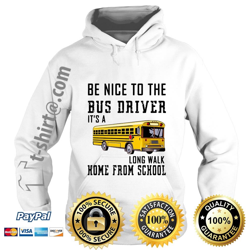 School bus be nice to the bus driver it's a long walk home from school Hoodie