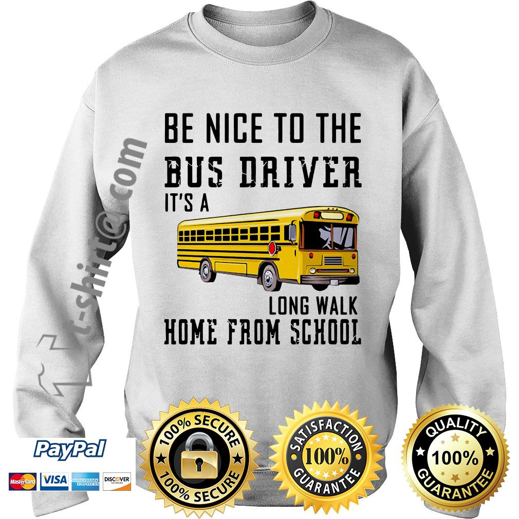 School bus be nice to the bus driver it's a long walk home from school Sweater