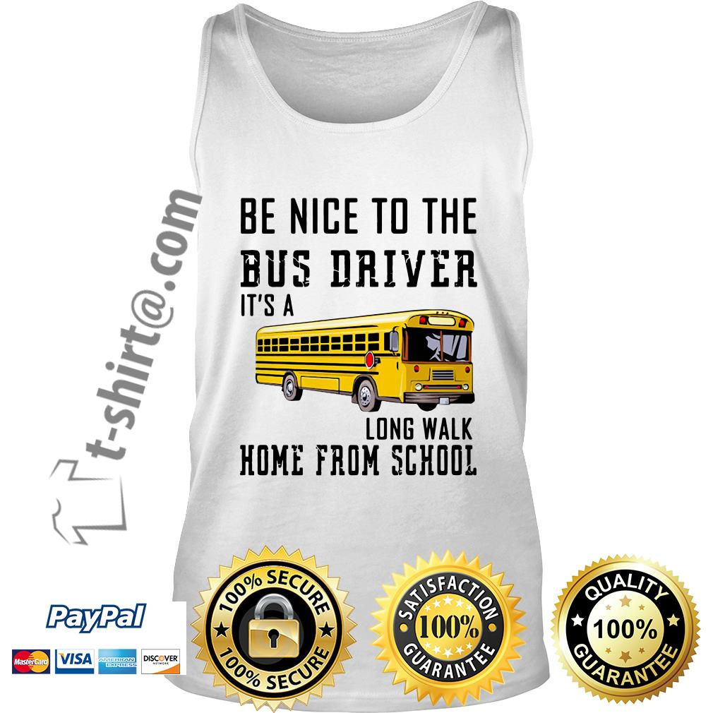 School bus be nice to the bus driver it's a long walk home from school Tank top