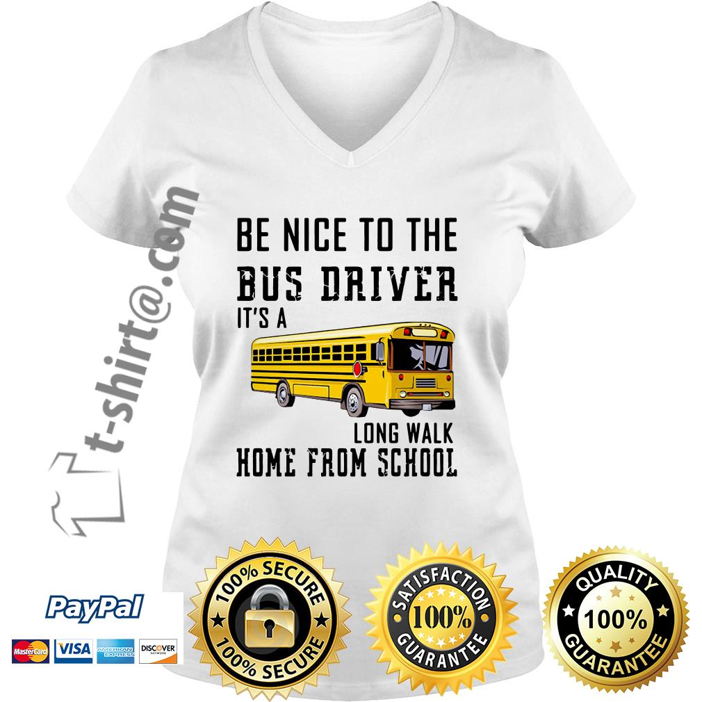 School bus be nice to the bus driver it's a long walk home from school V-neck T-shirt