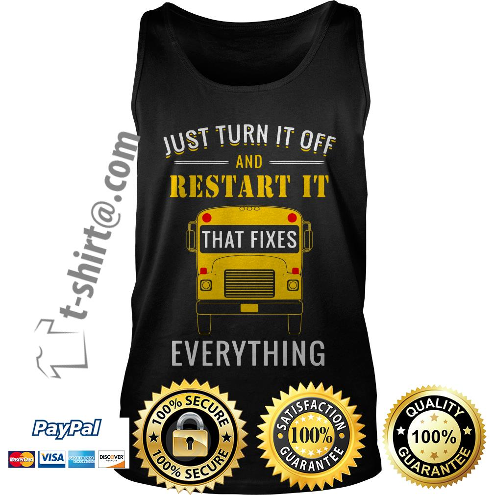 School bus just turn it off and restart it that fixes everything Tank top