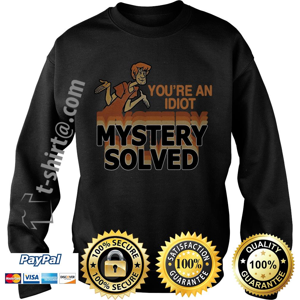 Scooby Doo you're an idiot mystery solved Sweater
