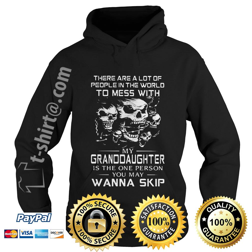 Skull there are a lot of people in the world to mess with my granddaughter is the one person Hoodie