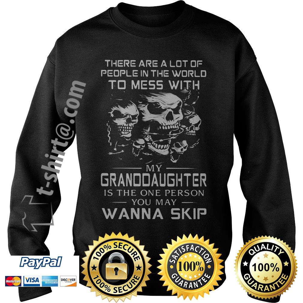 Skull there are a lot of people in the world to mess with my granddaughter is the one person Sweater