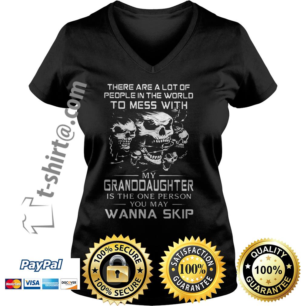 Skull there are a lot of people in the world to mess with my granddaughter is the one person V-neck T-shirt