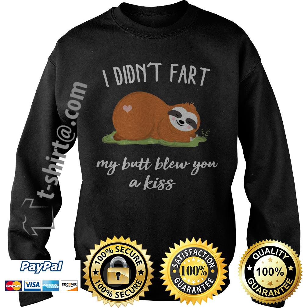 Sloth I didn't fart my butt blew you a kiss Sweater