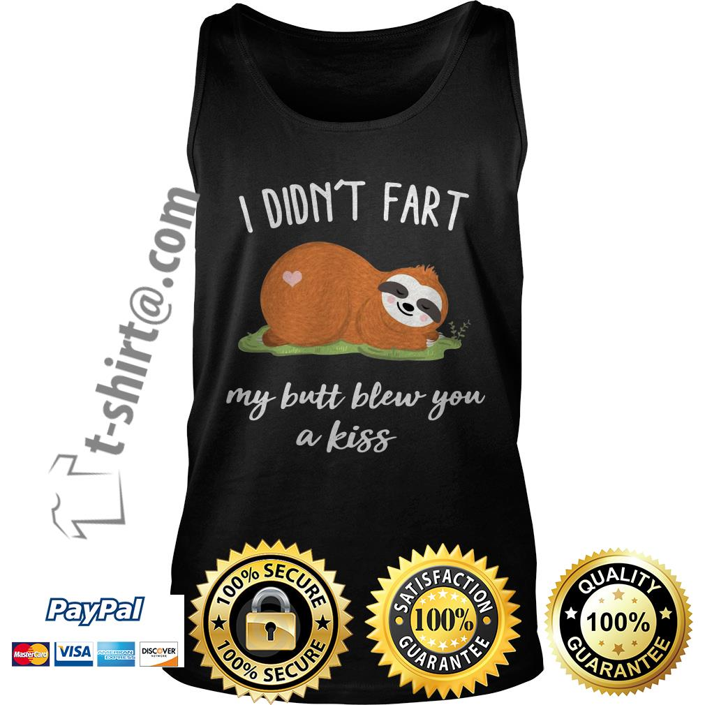 Sloth I didn't fart my butt blew you a kiss  Tank top