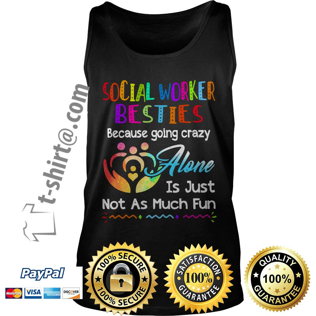 Social worker besties because going crazy alone is just not as much fun Tank top