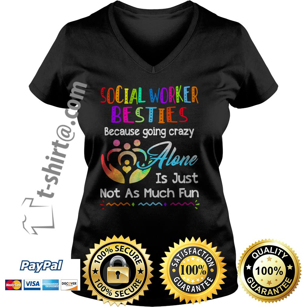 Social worker besties because going crazy alone is just not as much fun V-neck T-shirt