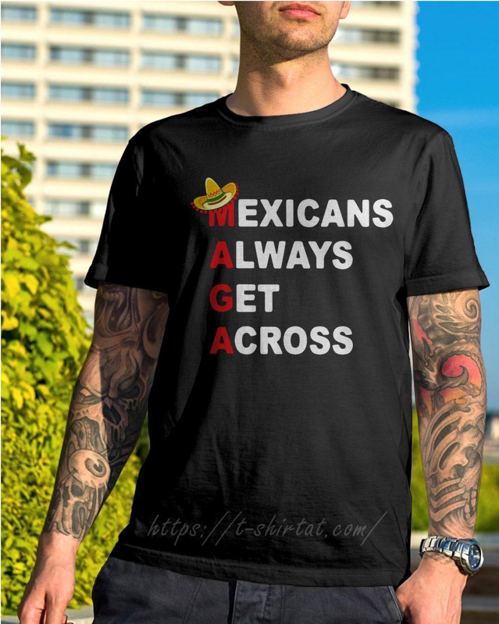Sombrero Mexicano Maga Mexicans always get across shirt
