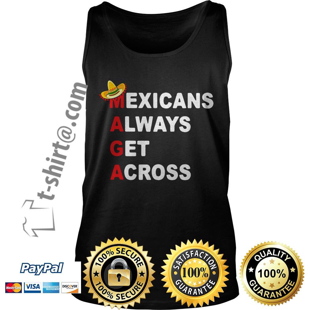 Sombrero Mexicano Maga Mexicans always get across Tank top