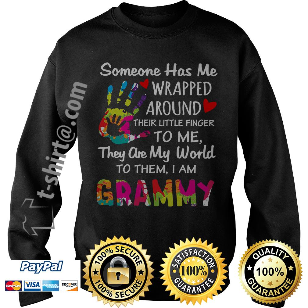 Someone has me wrapped around their little finger to me they are my world to them I am Grammy Sweater