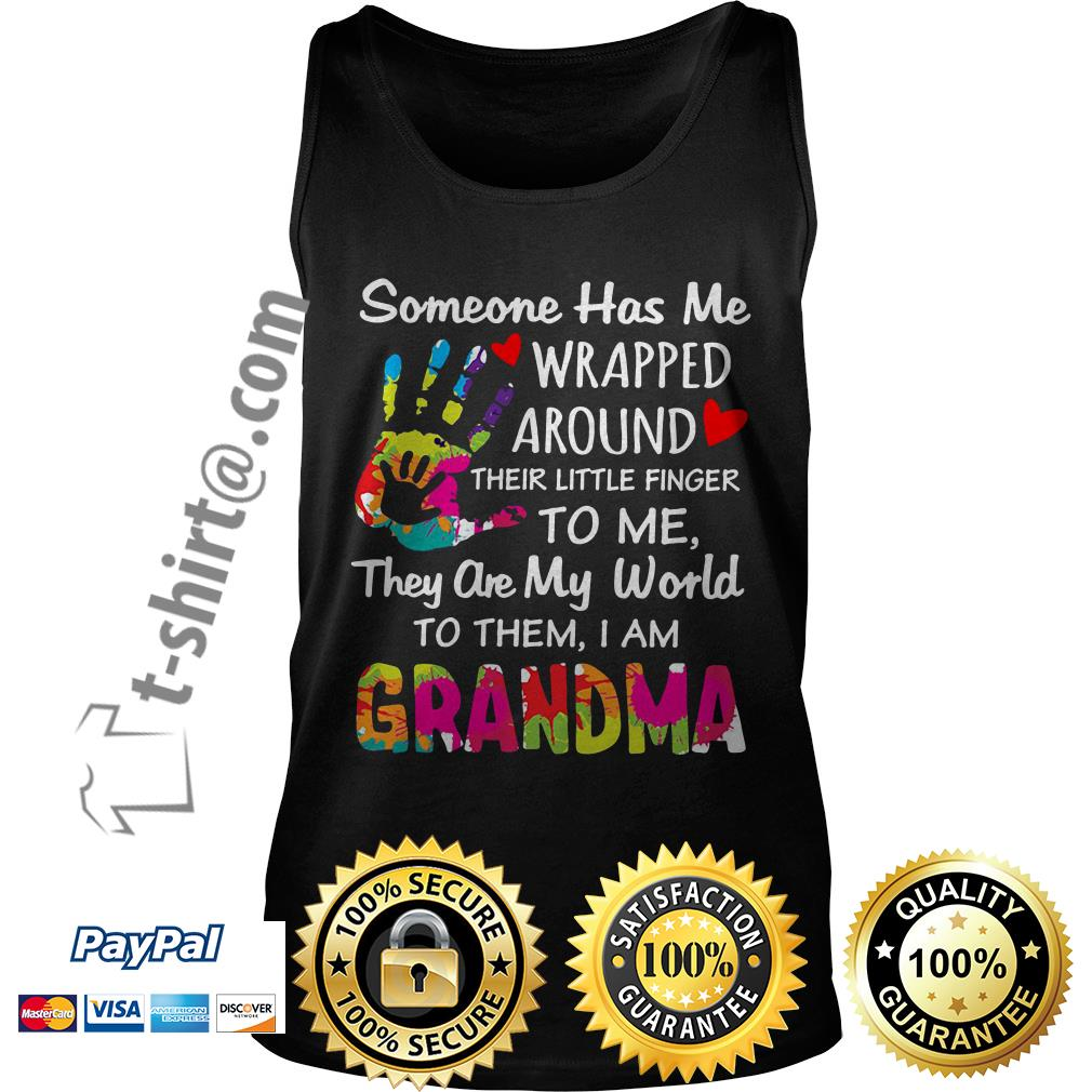 Someone has me wrapped around their little finger to me they are my world to them I am grandma Tank top