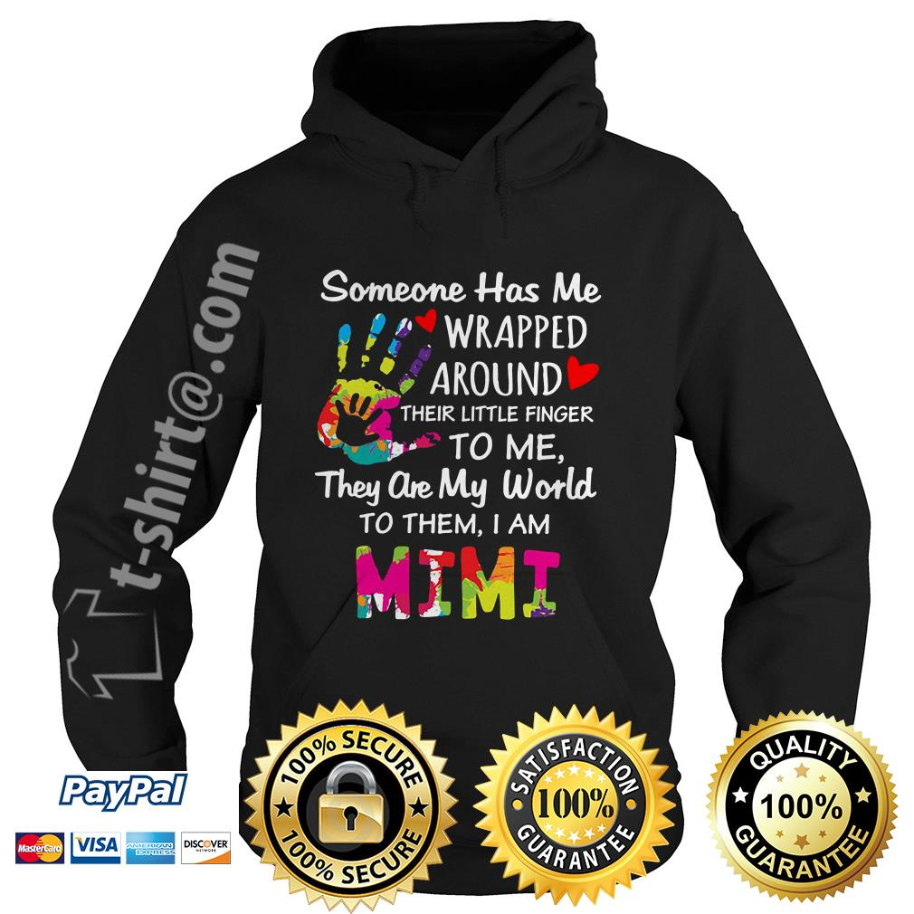 Someone has me wrapped around their little finger to me they are my world to them I am Mimi Hoodie