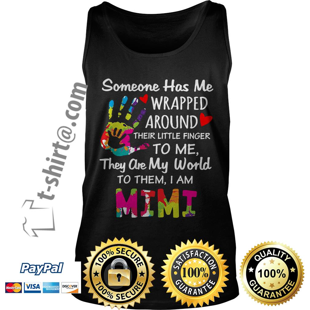 Someone has me wrapped around their little finger to me they are my world to them I am Mimi Tank top